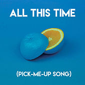 All This Time (Pick-Me-Up Song) by Sassydee