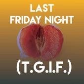Last Friday Night (T.G.I.F.) by Sassydee