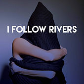 I Follow Rivers by Sassydee