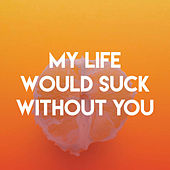 My Life Would Suck Without You by Sassydee
