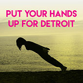 Put Your Hands Up for Detroit by CDM Project