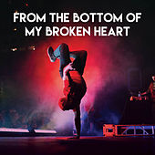 From the Bottom of My Broken Heart by Sassydee