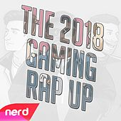 The 2018 Gaming Rap Up by NerdOut