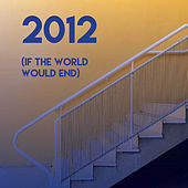 2012 (If the World Would End) by CDM Project