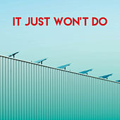 It Just Won't Do by CDM Project
