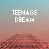 Teenage Dream by Sassydee