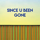 Since U Been Gone by Sassydee