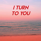 I Turn to You by Sassydee