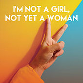 I'm Not a Girl, Not Yet a Woman by Sassydee