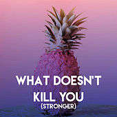 What Doesn't Kill You (Stronger) by Sassydee