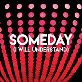 Someday (I Will Understand) by Sassydee