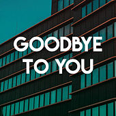 Goodbye to You by Sassydee