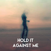 Hold It Against Me by Sassydee