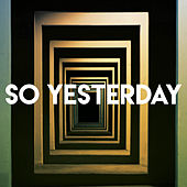 So Yesterday by Sassydee