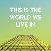 This Is the World We Live in by CDM Project