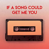 If a Song Could Get Me You by Sassydee