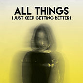 All Things (Just Keep Getting Better) by CDM Project