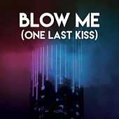 Blow Me (One Last Kiss) by Sassydee