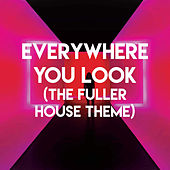 Everywhere You Look (The Fuller House Theme) by Sassydee