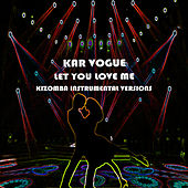 Let You Love Me (Kizomba Instrumental Versions) by Kar Vogue
