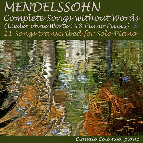 Mendelssohn: Complete Songs Without Words (48 Piano Pieces) & 11 Songs Transcribed for Solo Piano by Claudio Colombo