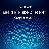 The Ultimate Melodic House & Techno Compilation 2019 von Various Artists