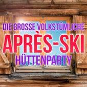 Die große volkstümliche Après-Ski Hüttenparty von Various Artists