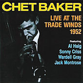 Live at the Trade Winds 1952 by Chet Baker