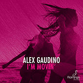 I'm Movin' by Alex Gaudino