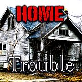 Home by Trouble