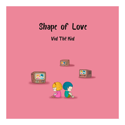 Shape Of Love de Vid Thё Kid