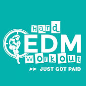 Just Got Paid by Hard EDM Workout