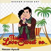 This Love Sweet oo by Nasser Ayoub