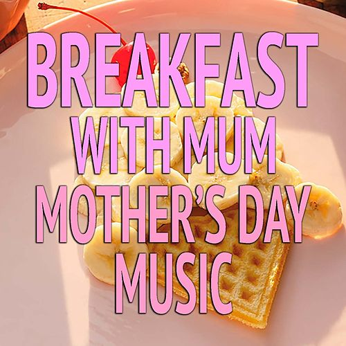 Breakfast With Mum Mother's Day Music de Various Artists