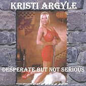 Desperate but Not Serious de Kristi Argyle