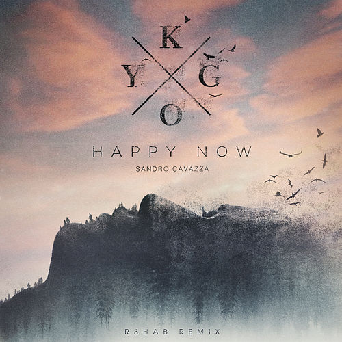 Happy Now (R3HAB Remix) by Kygo