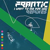 I want to die for you (Remixes) de Frantic