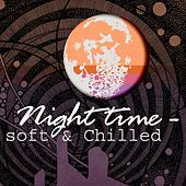 Night Time - Soft & Chilled by Various Artists