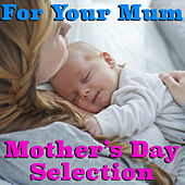 For Your Mum Mother's Day Selection von Various Artists