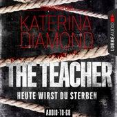 The Teacher - Heute wirst du sterben (Ungekürzt) von Katerina Diamond