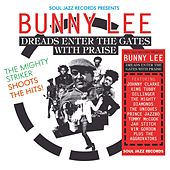 Soul Jazz Records presents Bunny Lee: Dreads Enter the Gates with Praise – The Mighty Striker Shoots the Hits! by Various Artists