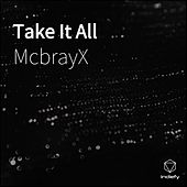 Take It All von McbrayX