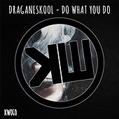 Do What You Do by Draganeskool