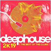 Deep House 2k19: The Best from the Clubs by Various Artists