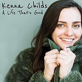 A Life That's Good de Kenna Childs