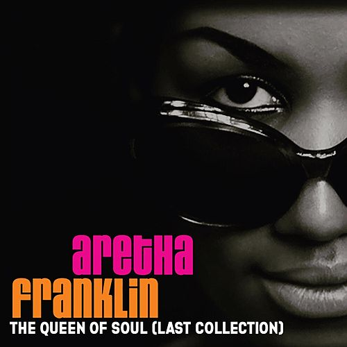 The Queen of Soul, Last Collection de Aretha Franklin