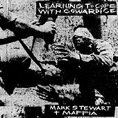 Learning To Cope With Cowardice by Mark Stewart and The Maffia
