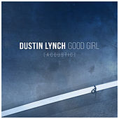 Good Girl (Acoustic) von Dustin Lynch