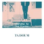 Ta Doum (Living The Dream) [feat. Twan Ray] by Dim Sum