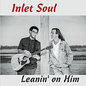 Leanin' on Him by Inlet Soul